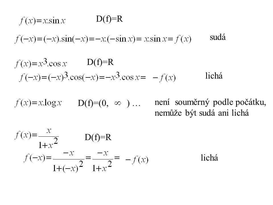 D(f)=R sudá. D(f)=R. lichá. D(f)=(0, ) … není souměrný podle počátku, nemůže být sudá ani lichá.