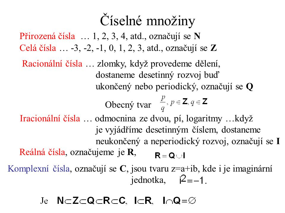 Číselné množiny Přirozená čísla … 1, 2, 3, 4, atd., označují se N