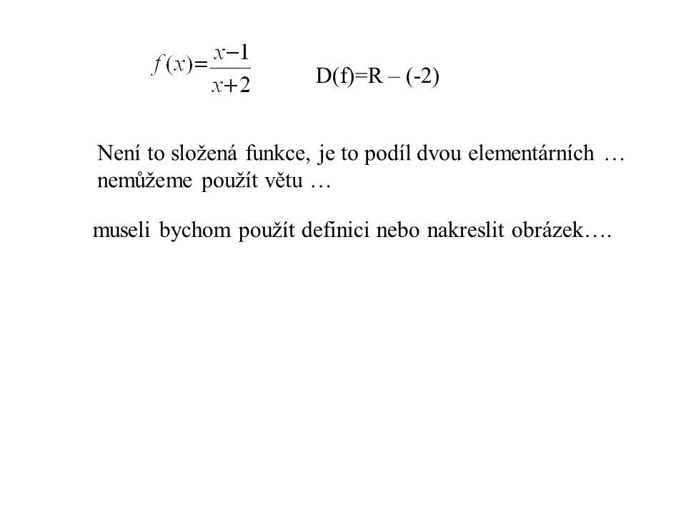 D(f)=R – (-2) Není to složená funkce, je to podíl dvou elementárních … nemůžeme použít větu …