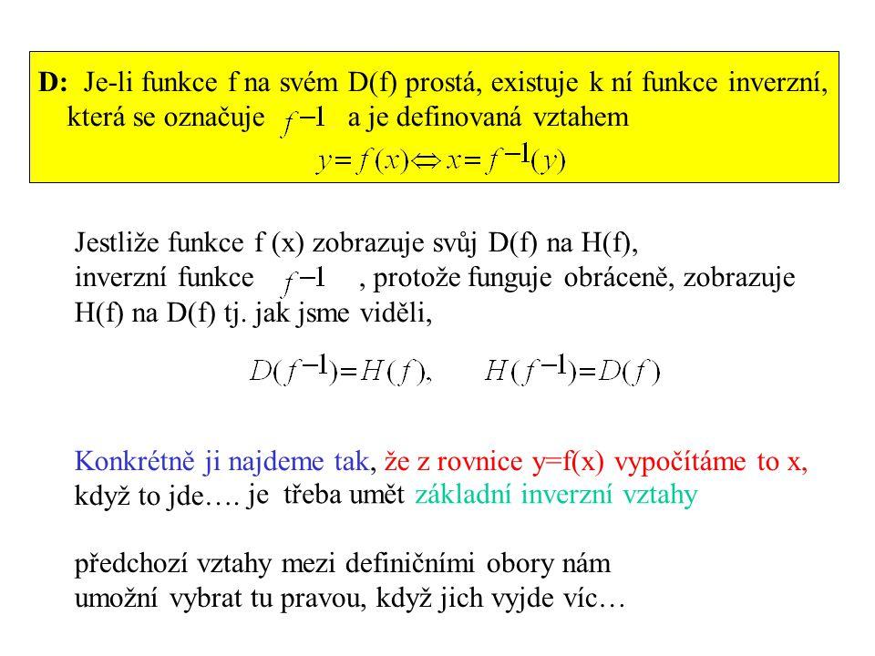 D: Je-li funkce f na svém D(f) prostá, existuje k ní funkce inverzní,