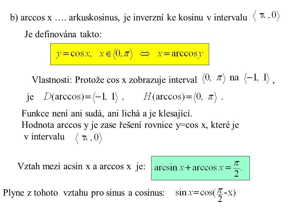 b) arccos x …. arkuskosinus, je inverzní ke kosinu v intervalu