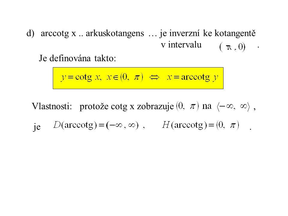 arccotg x .. arkuskotangens … je inverzní ke kotangentě