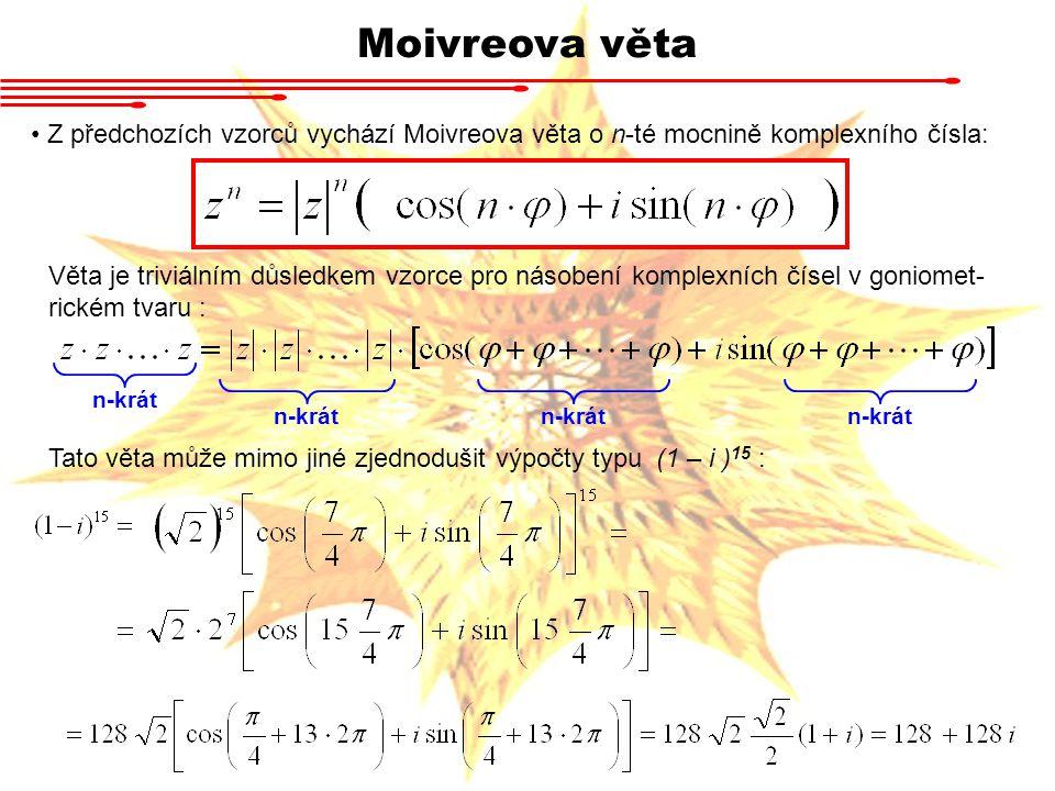 Moivreova věta Z předchozích vzorců vychází Moivreova věta o n-té mocnině komplexního čísla:
