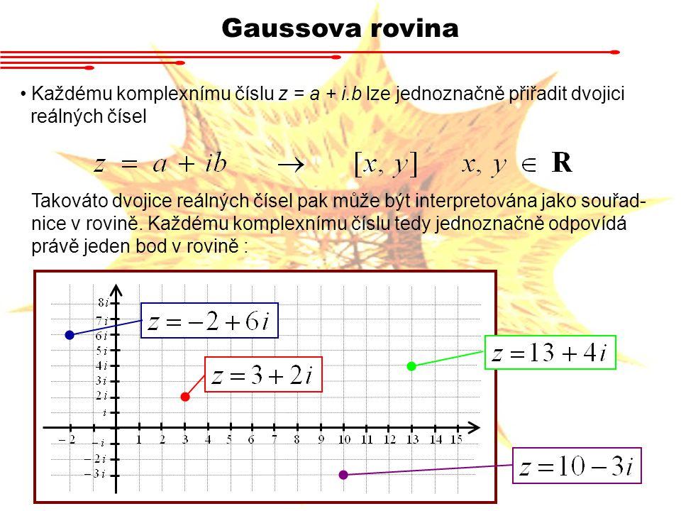 Gaussova rovina Každému komplexnímu číslu z = a + i.b lze jednoznačně přiřadit dvojici. reálných čísel.