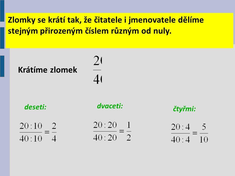 Zlomky se krátí tak, že čitatele i jmenovatele dělíme stejným přirozeným číslem různým od nuly.