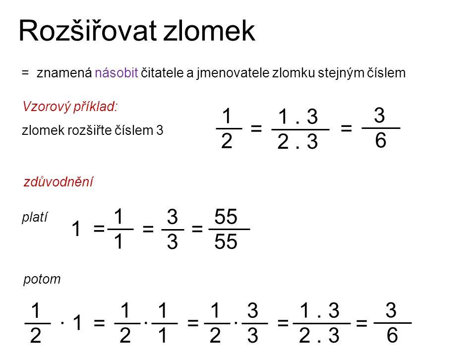 Rozšiřovat zlomek 1 2 1 . 3 2 . 3 3 6 = = 1 3 55 1 = = = 1 2 1 2 1 1 2