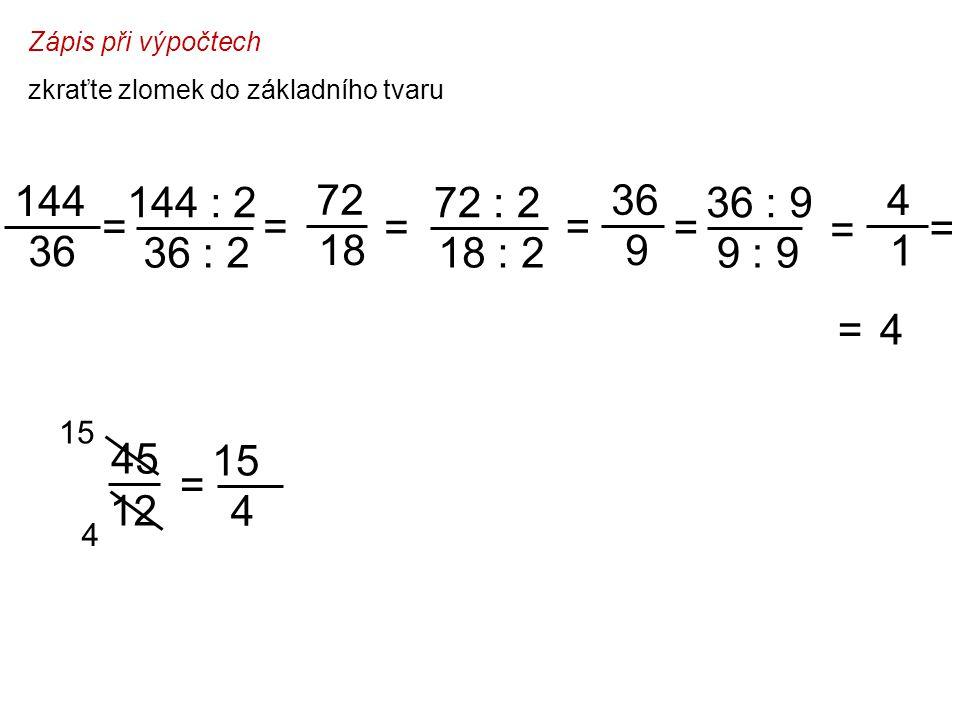 Zápis při výpočtech zkraťte zlomek do základního tvaru. 144. 36. = 144 : 2. 72. 18. = 72 : 2.