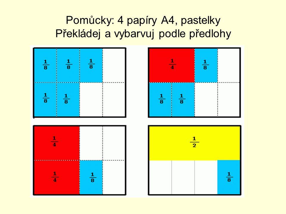 Pomůcky: 4 papíry A4, pastelky Překládej a vybarvuj podle předlohy