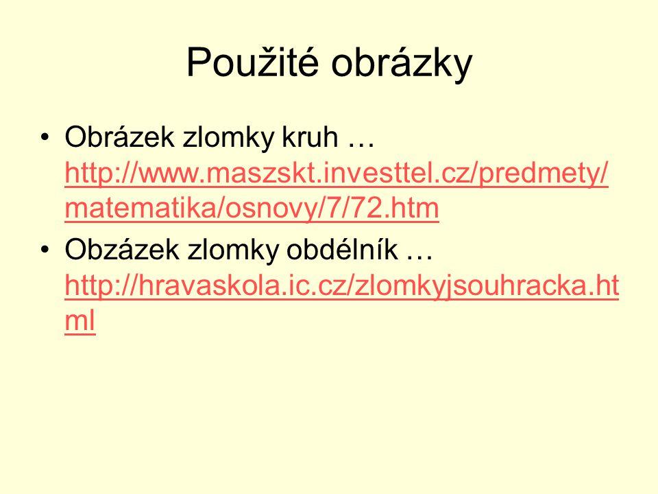 Použité obrázky Obrázek zlomky kruh … http://www.maszskt.investtel.cz/predmety/matematika/osnovy/7/72.htm.
