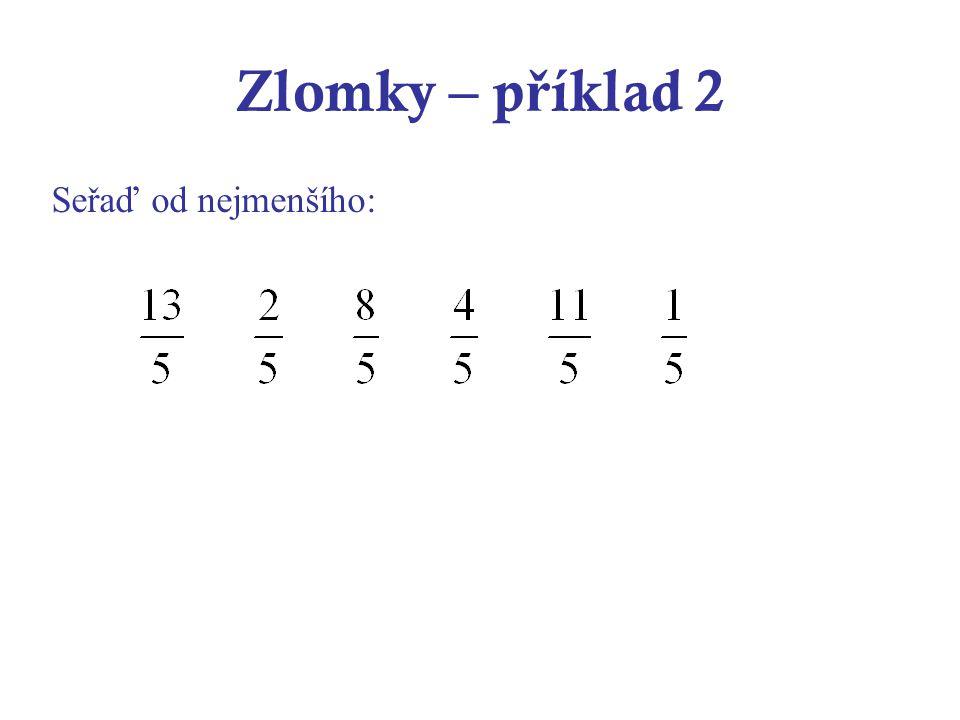 Zlomky – příklad 2 Seřaď od nejmenšího: