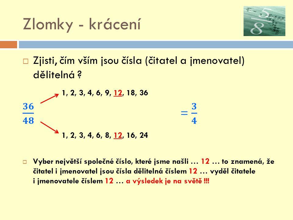 Zlomky - krácení Zjisti, čím vším jsou čísla (čitatel a jmenovatel) dělitelná 1, 2, 3, 4, 6, 9, 12, 18, 36.