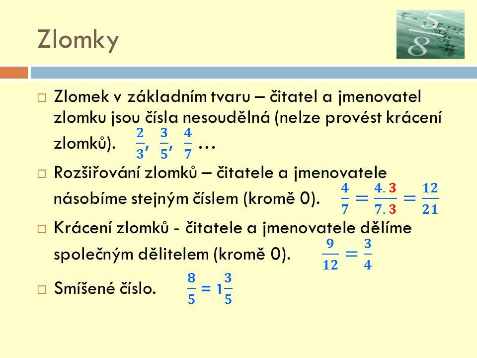 Zlomky Zlomek v základním tvaru – čitatel a jmenovatel zlomku jsou čísla nesoudělná (nelze provést krácení zlomků). 𝟐 𝟑 , 𝟑 𝟓 , 𝟒 𝟕 …