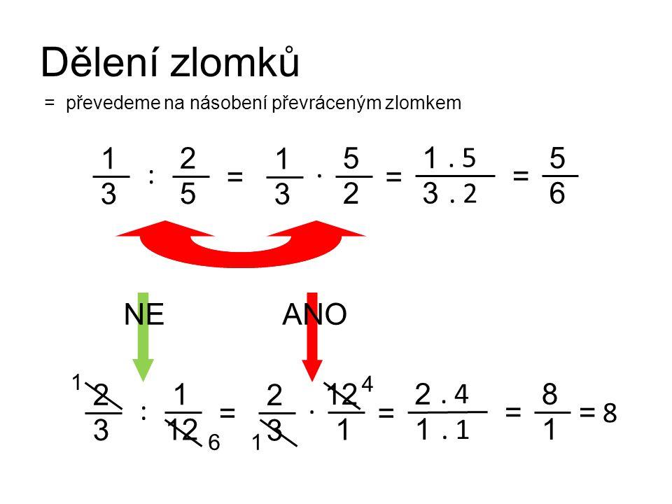 Dělení zlomků 1 3 2 5 1 3 5 2 1 . 5 5 6 . : = = = 3 . 2 NE ANO 2 3 1
