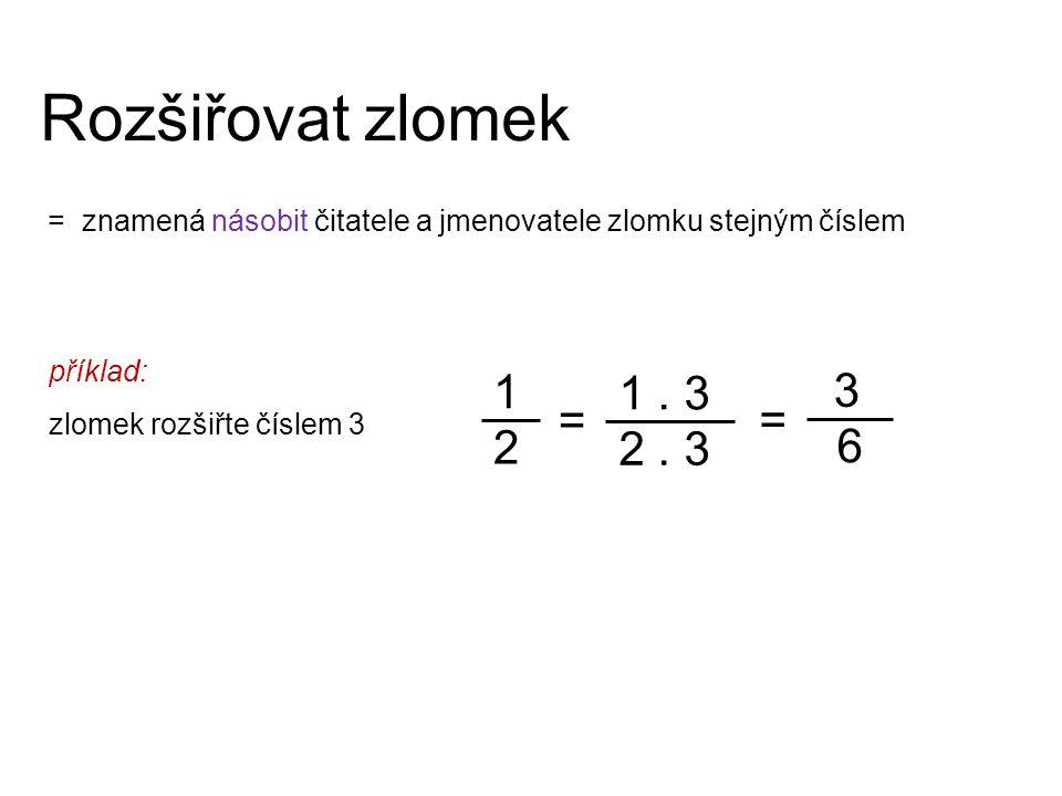 Rozšiřovat zlomek = znamená násobit čitatele a jmenovatele zlomku stejným číslem. příklad: zlomek rozšiřte číslem 3.