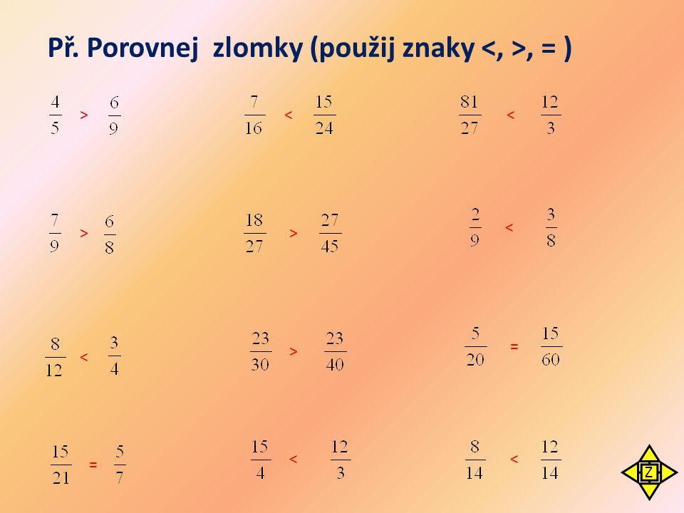 Př. Porovnej zlomky (použij znaky <, >, = )