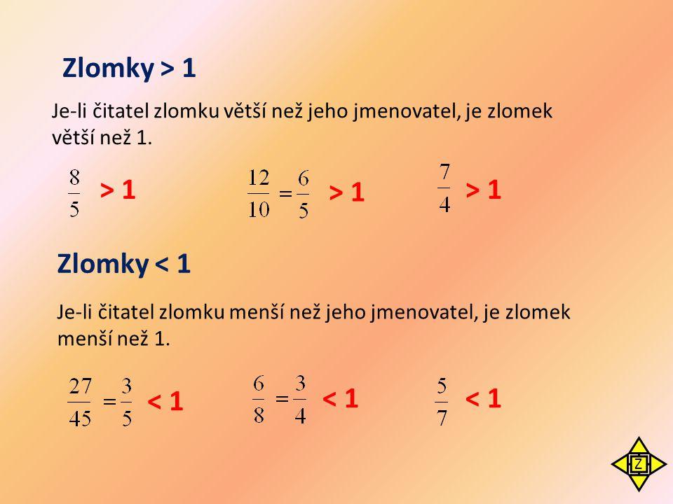 Zlomky > 1 > 1 > 1 > 1 Zlomky < 1 < 1 < 1 < 1