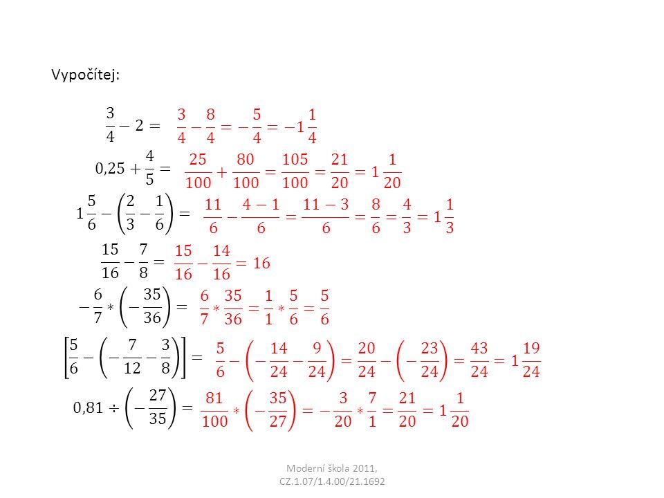 Vypočítej: 3 4 −2= 0,25+ 4 5 = 1 5 6 − 2 3 − 1 6 = 15 16 − 7 8 = − 6 7 ∗ − 35 36 = 5 6 − − 7 12 − 3 8 =