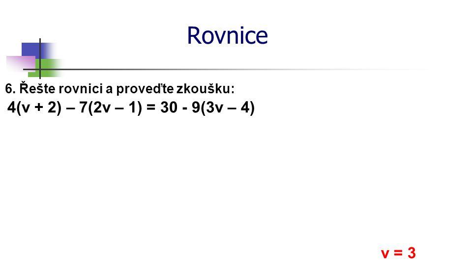 Rovnice 4(v + 2) – 7(2v – 1) = 30 - 9(3v – 4) v = 3