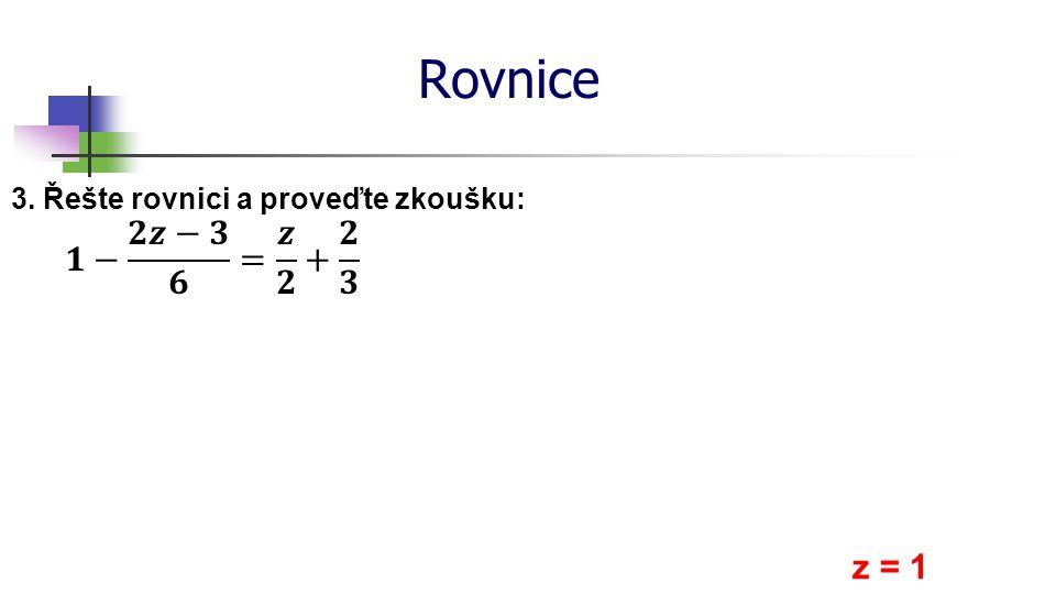 * 16. 7. 1996 Rovnice 3. Řešte rovnici a proveďte zkoušku: 𝟏− 𝟐𝒛−𝟑 𝟔 = 𝒛 𝟐 + 𝟐 𝟑 z = 1 *