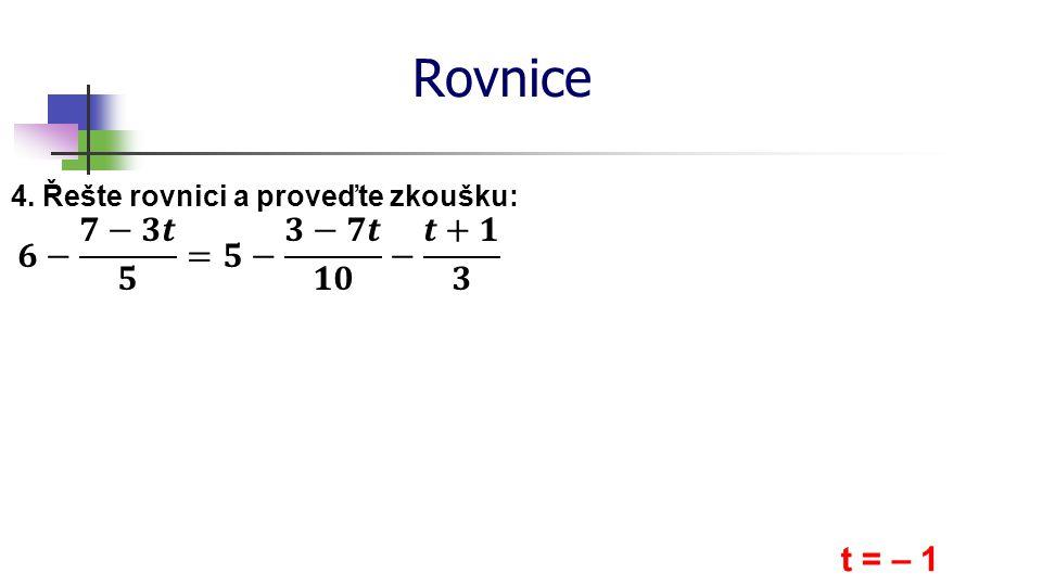 Rovnice 𝟔− 𝟕−𝟑𝒕 𝟓 =𝟓− 𝟑−𝟕𝒕 𝟏𝟎 − 𝒕+𝟏 𝟑 t = – 1