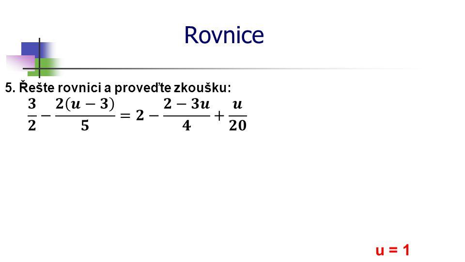 * 16. 7. 1996 Rovnice 5. Řešte rovnici a proveďte zkoušku: 𝟑 𝟐 − 𝟐 𝒖−𝟑 𝟓 =𝟐− 𝟐−𝟑𝒖 𝟒 + 𝒖 𝟐𝟎 u = 1 *