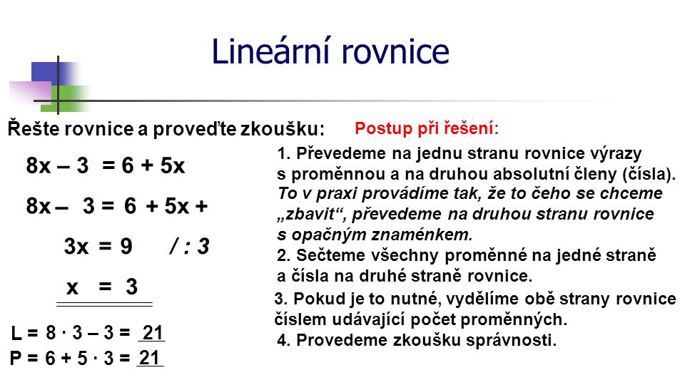 Lineární rovnice 8x – 3 = 6 + 5x 8x – – 3 = 6 + 5x + 3x = 9 / : 3 x =
