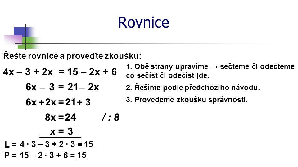 Rovnice 4x – 3 + 2x = 15 – 2x + 6 6x – 3 = 21 – 2x 6x + 2x = 21 + 3 8x