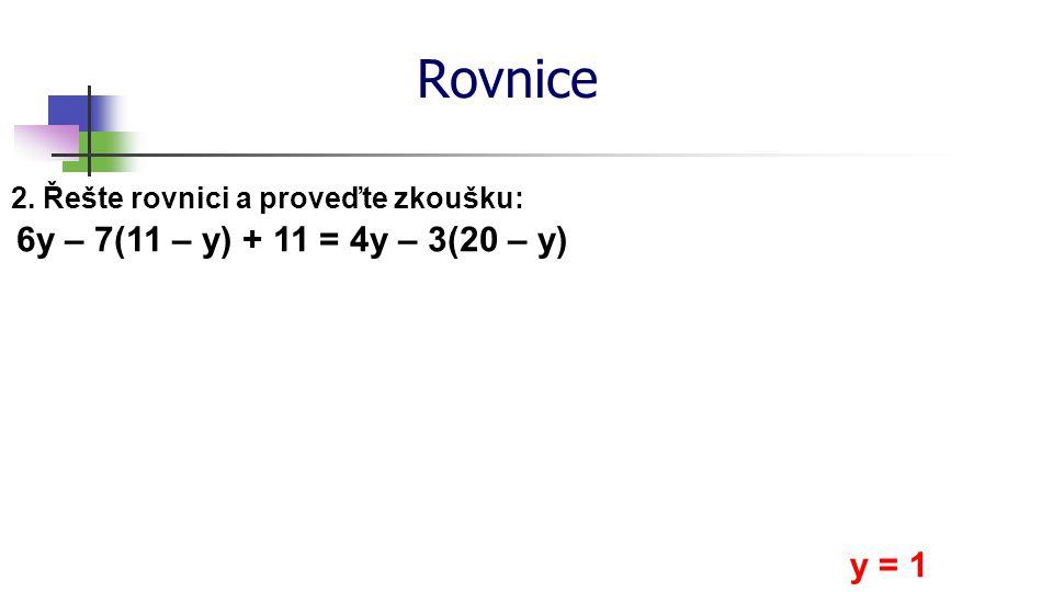 Rovnice 6y – 7(11 – y) + 11 = 4y – 3(20 – y) y = 1