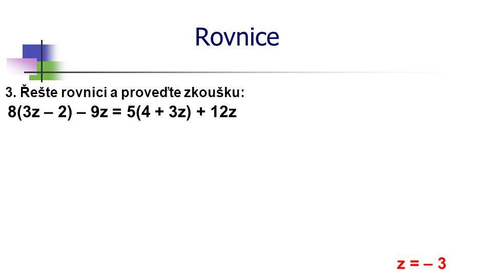 Rovnice 8(3z – 2) – 9z = 5(4 + 3z) + 12z z = – 3