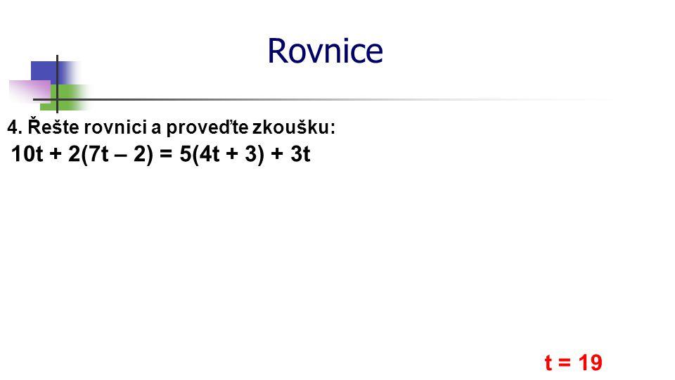 Rovnice 10t + 2(7t – 2) = 5(4t + 3) + 3t t = 19