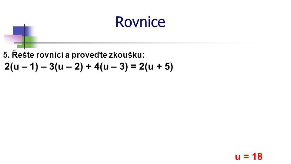 Rovnice 2(u – 1) – 3(u – 2) + 4(u – 3) = 2(u + 5) u = 18