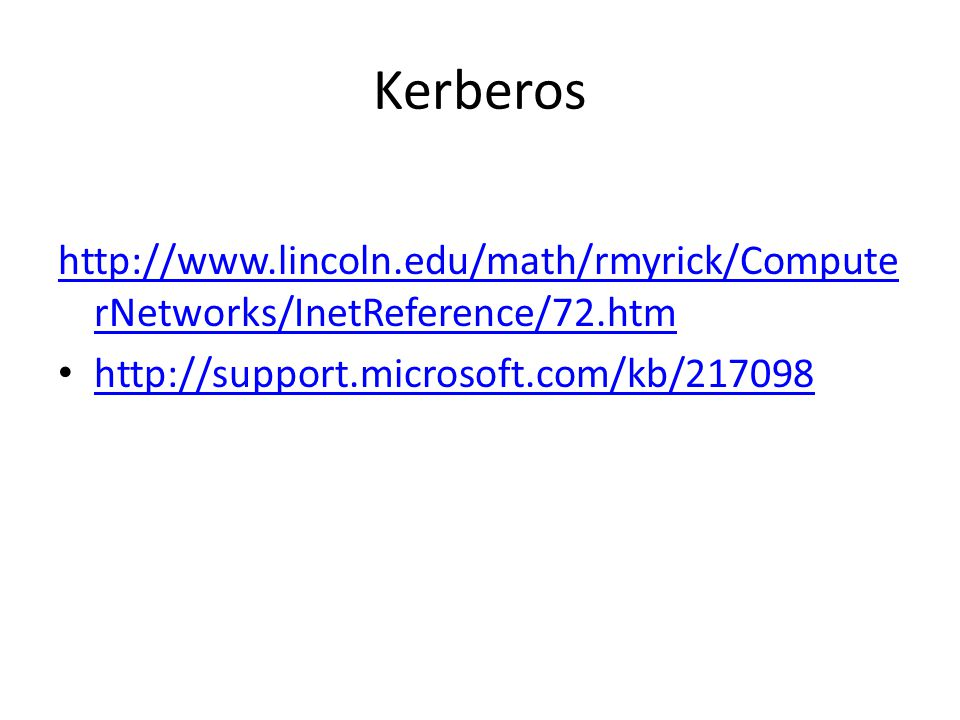 Kerberos http://www.lincoln.edu/math/rmyrick/ComputerNetworks/InetReference/72.htm.