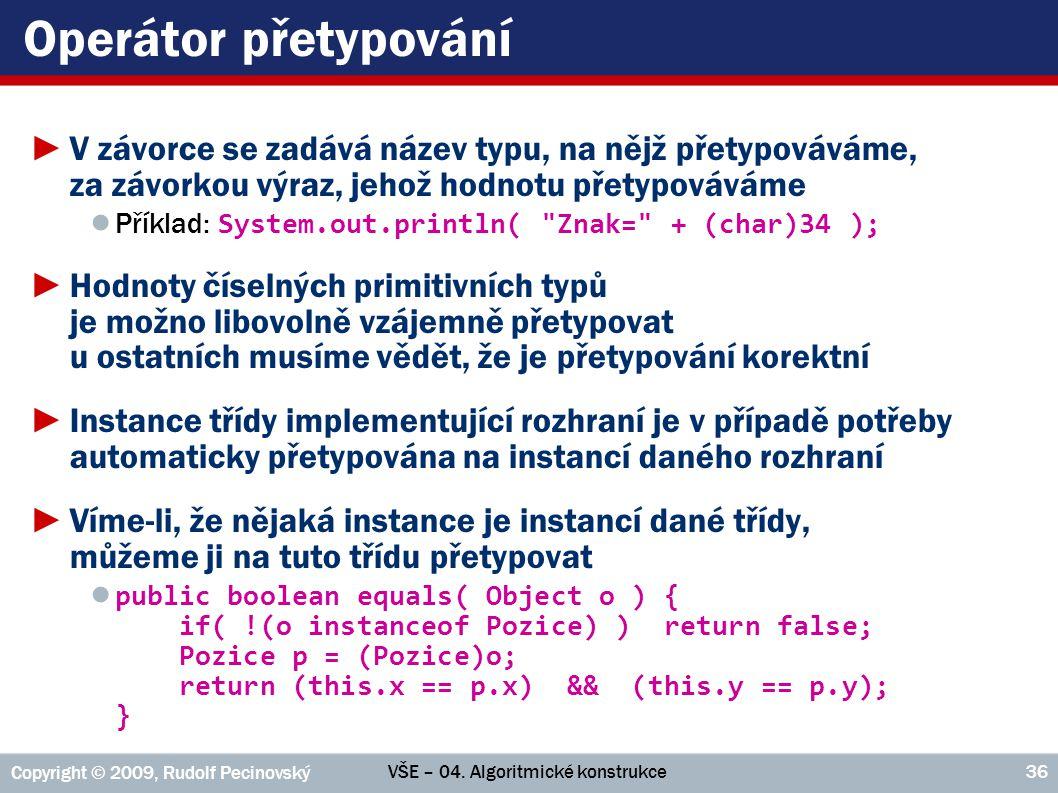 Operátor přetypování V závorce se zadává název typu, na nějž přetypováváme, za závorkou výraz, jehož hodnotu přetypováváme.