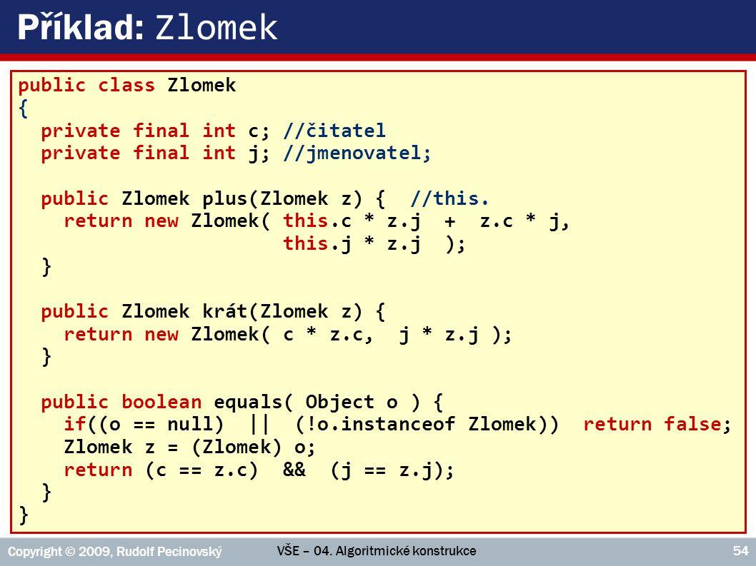 Příklad: Zlomek public class Zlomek { private final int c; //čitatel