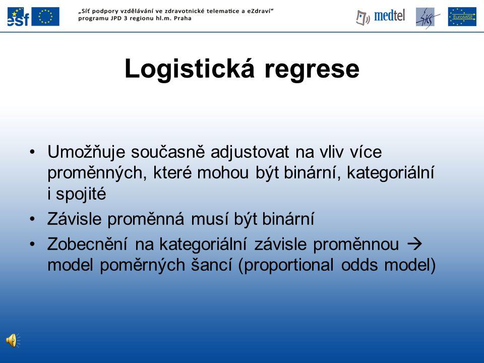 Logistická regrese Umožňuje současně adjustovat na vliv více proměnných, které mohou být binární, kategoriální i spojité.