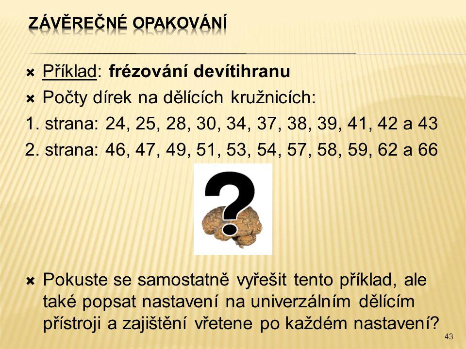 Příklad: frézování devítihranu Počty dírek na dělících kružnicích: