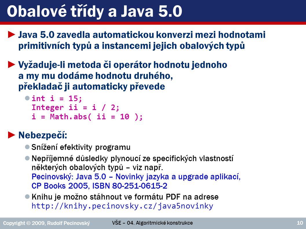 Obalové třídy a Java 5.0 Java 5.0 zavedla automatickou konverzi mezi hodnotami primitivních typů a instancemi jejich obalových typů.