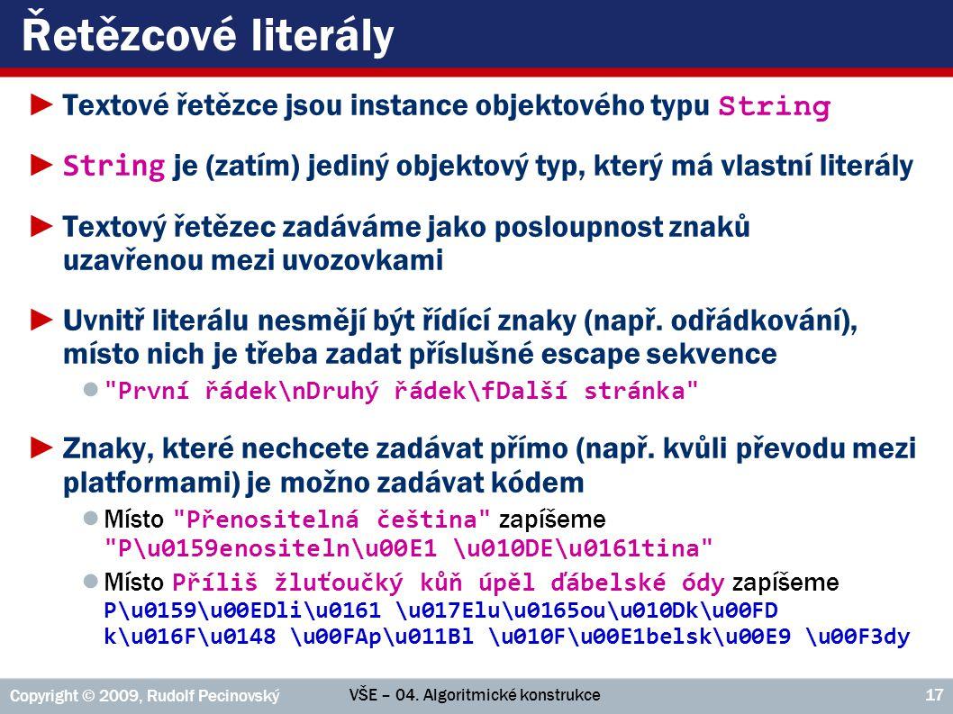 Řetězcové literály Textové řetězce jsou instance objektového typu String. String je (zatím) jediný objektový typ, který má vlastní literály.