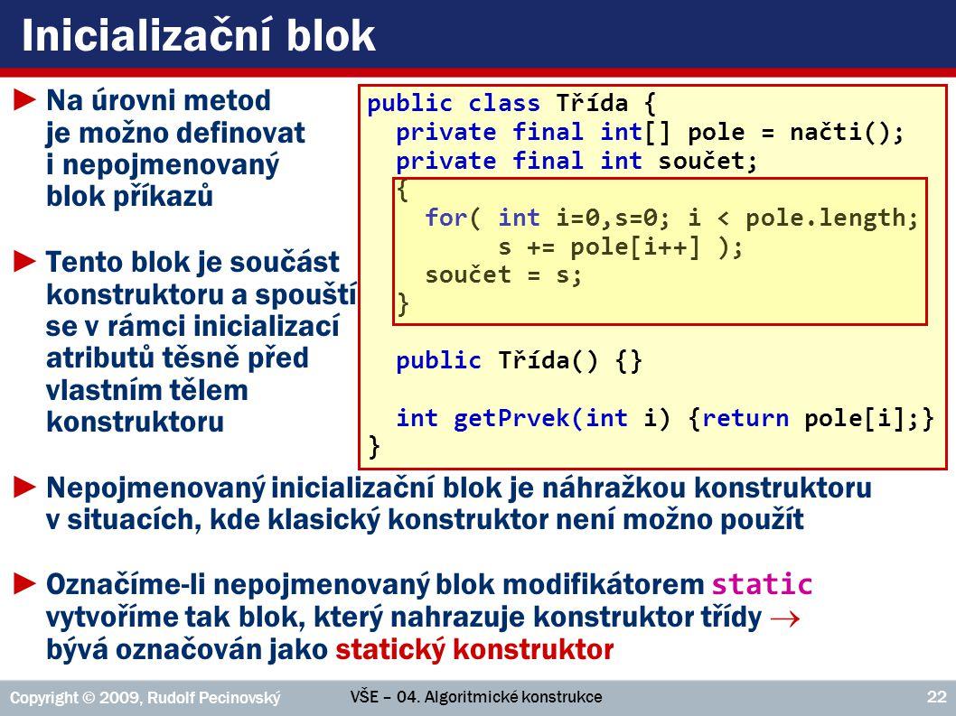 Inicializační blok Na úrovni metod je možno definovat i nepojmenovaný blok příkazů.