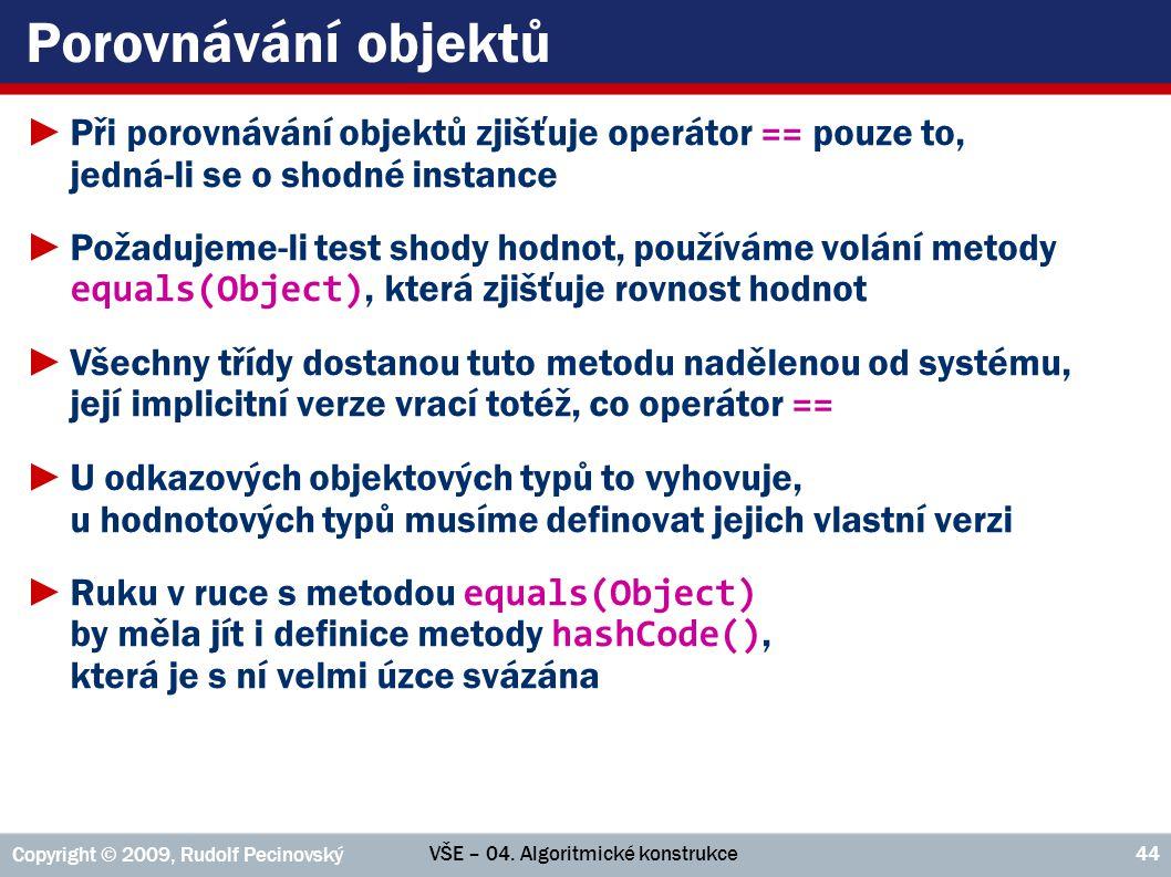 Porovnávání objektů Při porovnávání objektů zjišťuje operátor == pouze to, jedná-li se o shodné instance.