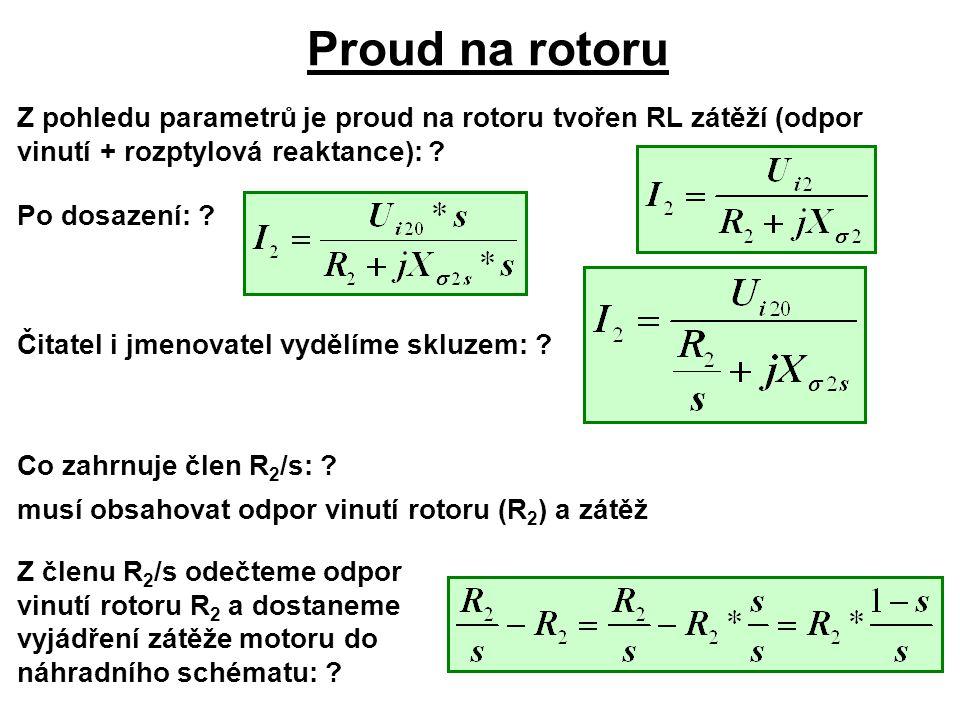 Proud na rotoru Z pohledu parametrů je proud na rotoru tvořen RL zátěží (odpor vinutí + rozptylová reaktance):