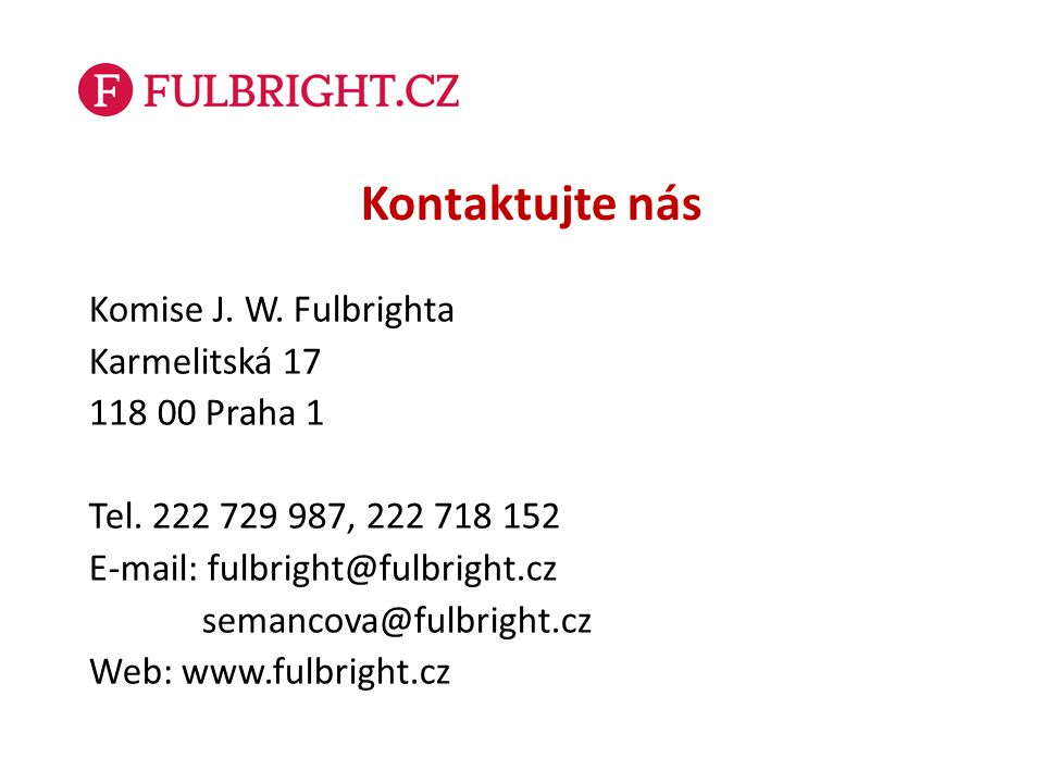Kontaktujte nás Komise J. W. Fulbrighta Karmelitská 17 118 00 Praha 1