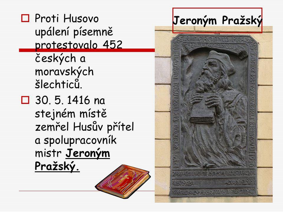 Jeroným Pražský Proti Husovo upálení písemně protestovalo 452 českých a moravských šlechticů.
