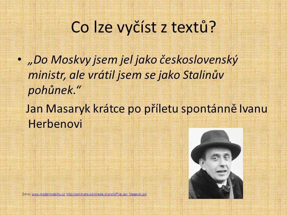 """Co lze vyčíst z textů """"Do Moskvy jsem jel jako československý ministr, ale vrátil jsem se jako Stalinův pohůnek."""