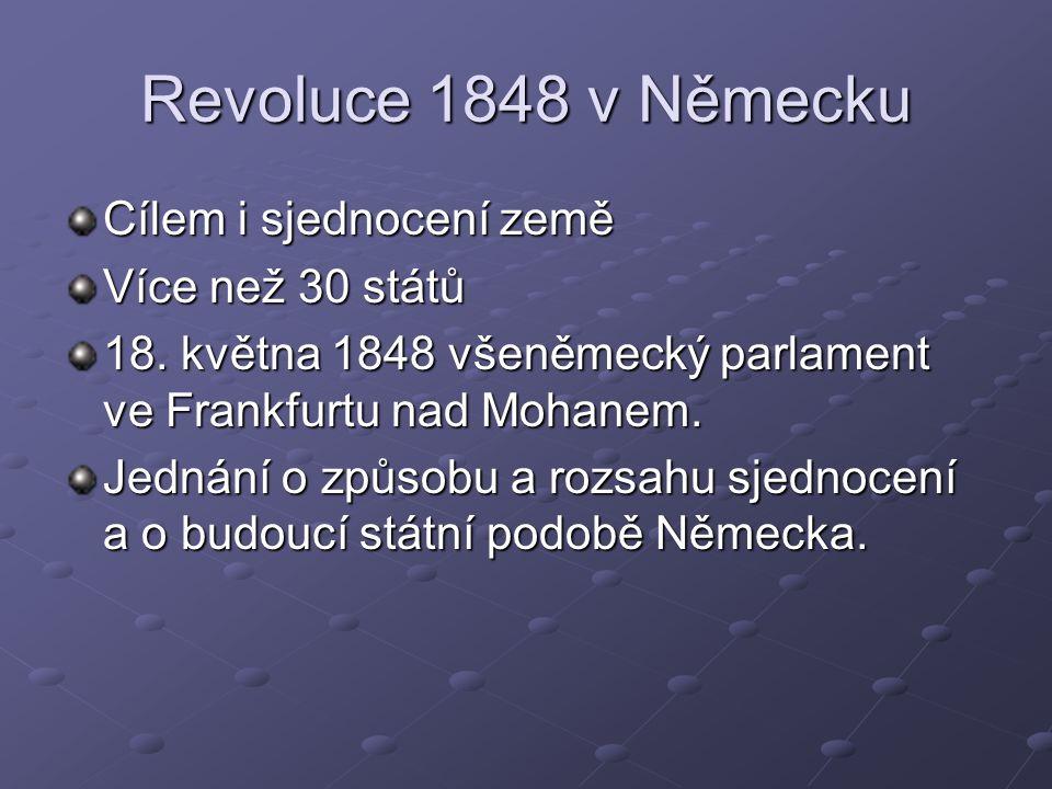 Revoluce 1848 v Německu Cílem i sjednocení země Více než 30 států