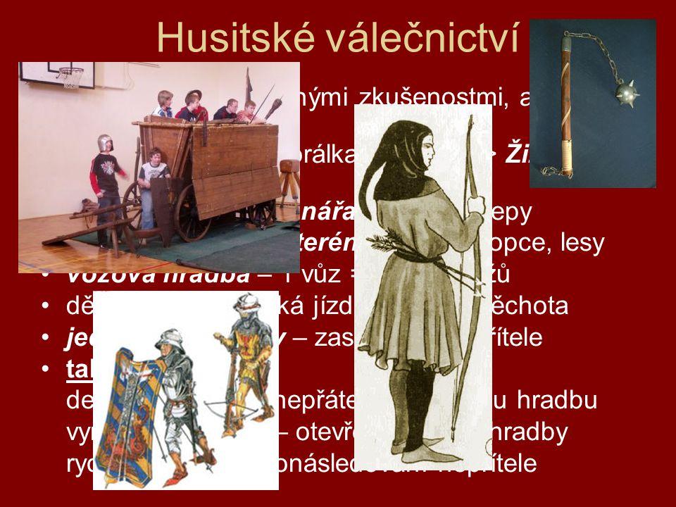 Husitské válečnictví husité – lidé s válečnými zkušenostmi, ale často i bez nich. vysoká vojenská morálka – kázeň => Žižkův vojenský řád.