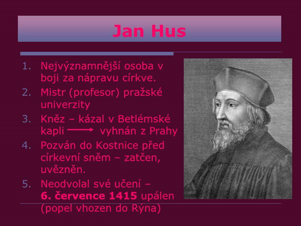 Jan Hus Nejvýznamnější osoba v boji za nápravu církve.