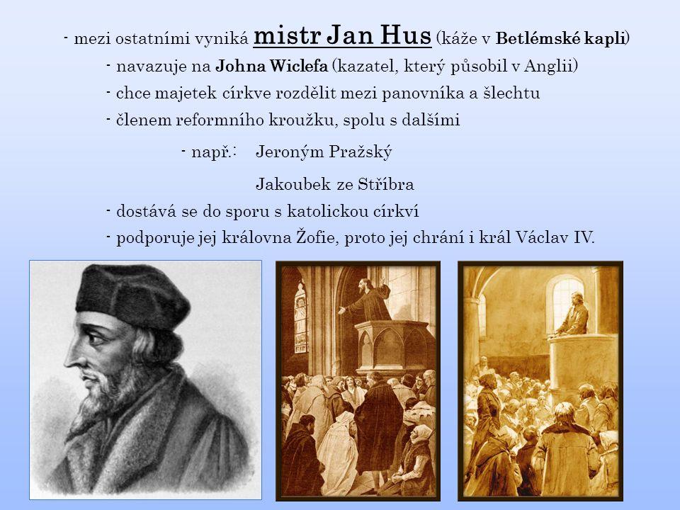 - mezi ostatními vyniká mistr Jan Hus (káže v Betlémské kapli)
