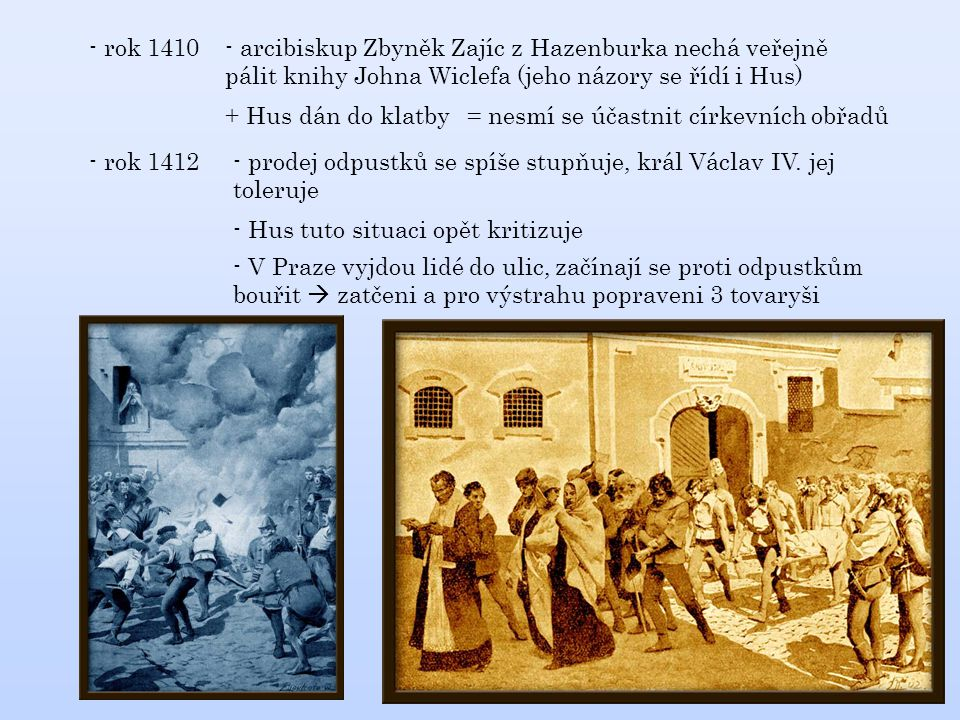 - rok 1410 - arcibiskup Zbyněk Zajíc z Hazenburka nechá veřejně pálit knihy Johna Wiclefa (jeho názory se řídí i Hus)