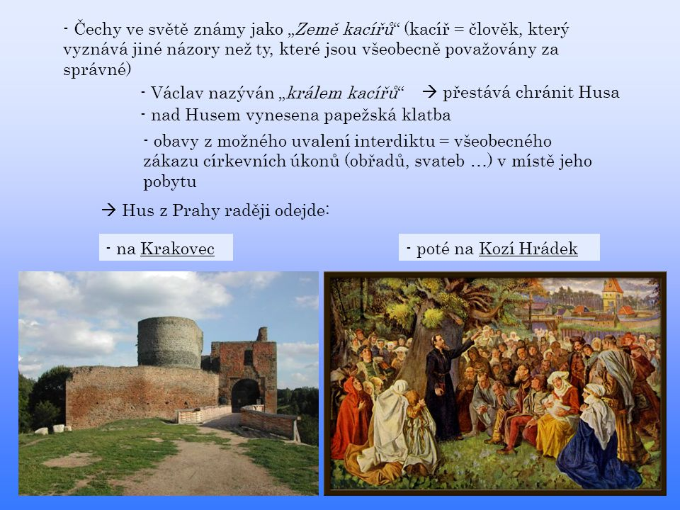 """- Čechy ve světě známy jako """"Země kacířů (kacíř = člověk, který vyznává jiné názory než ty, které jsou všeobecně považovány za správné)"""